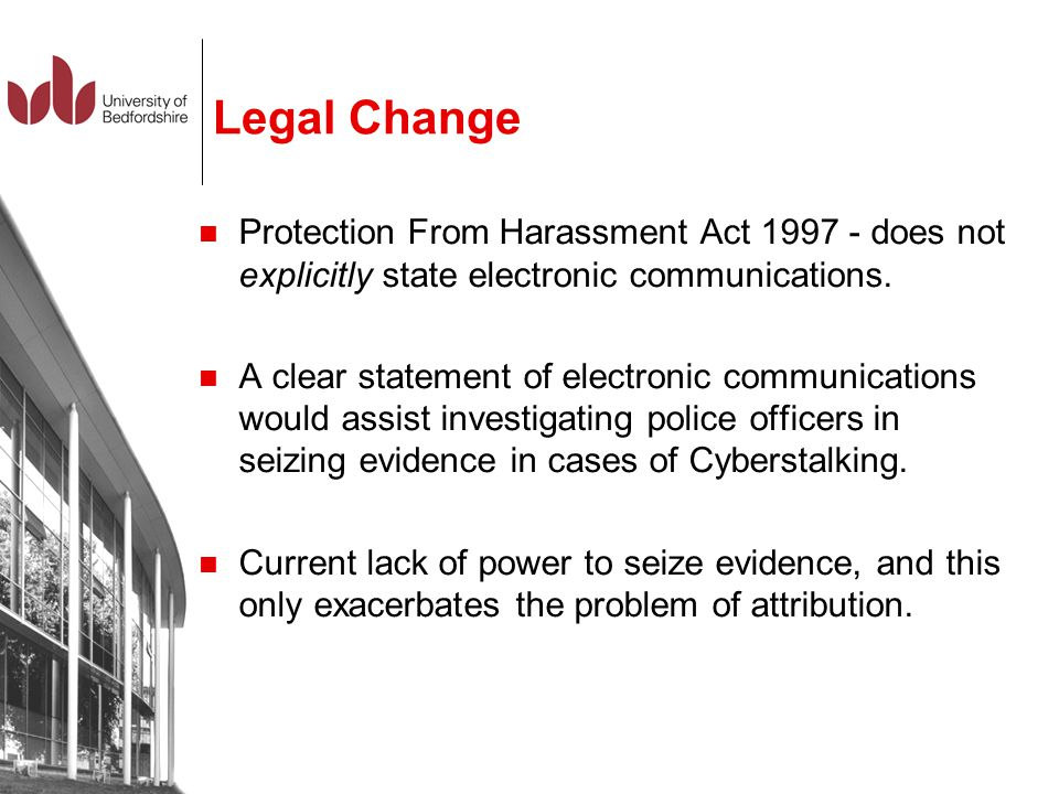 Legal Change Protection From Harassment Act 1997 - does not explicitly state electronic communications. A clear statement of electronic communications