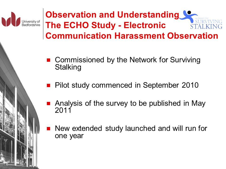 Observation and Understanding The ECHO Study - Electronic Communication Harassment Observation The results indicated that 22.8% of cases (25.9% for males, 21.4% females) report that their harasser was a stranger 27.9% (21.2% males, 31.3% females) say the harasser was someone they dated/were married to