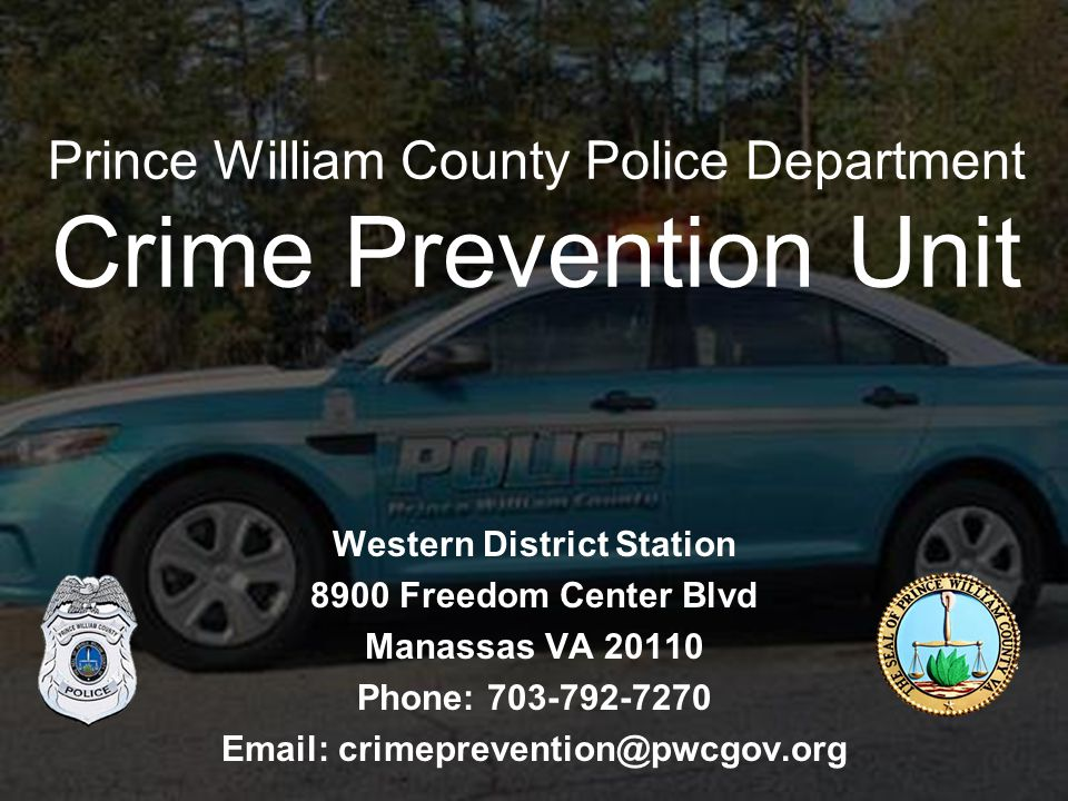 Western District Station 8900 Freedom Center Blvd Manassas VA 20110 Phone: 703-792-7270 Email: crimeprevention@pwcgov.org Prince William County Police Department Crime Prevention Unit