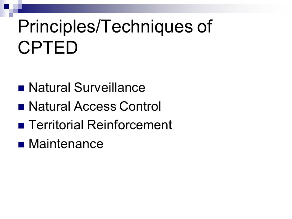 Principles/Techniques of CPTED Natural Surveillance Natural Access Control Territorial Reinforcement Maintenance