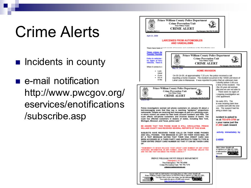 Crime Alerts Incidents in county e-mail notification http://www.pwcgov.org/ eservices/enotifications /subscribe.asp