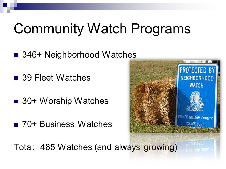 Community Watch Programs 346+ Neighborhood Watches 39 Fleet Watches 30+ Worship Watches 70+ Business Watches Total: 485 Watches (and always growing)