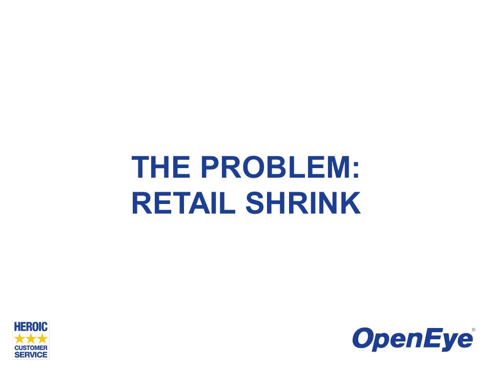 RETAIL SHRINK US shrink grew 6% in 2011 Overall average of 1.59% of sales $41.6 billion total A growing problem, prompting business response Global spending on Loss Prevention grew 5.6% Shrink is a reduction in inventory due to shoplifting, employee theft, paperwork errors, and supplier fraud.