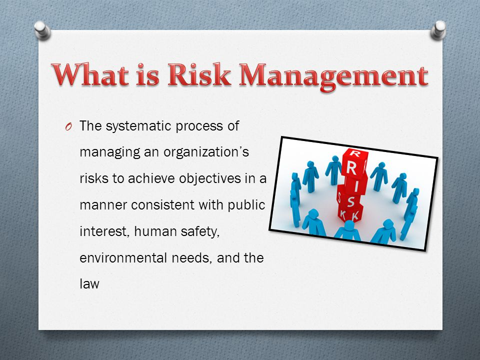 O Economic Risk O Economic Risk – result from changes in overall business conditions O Natural Risk O Natural Risk – changes caused by natural occurrences O Human Risk O Human Risk – changes caused by employee dishonesty, errors, mistakes, or omissions as well as the unpredictability of customers or the workplace itself