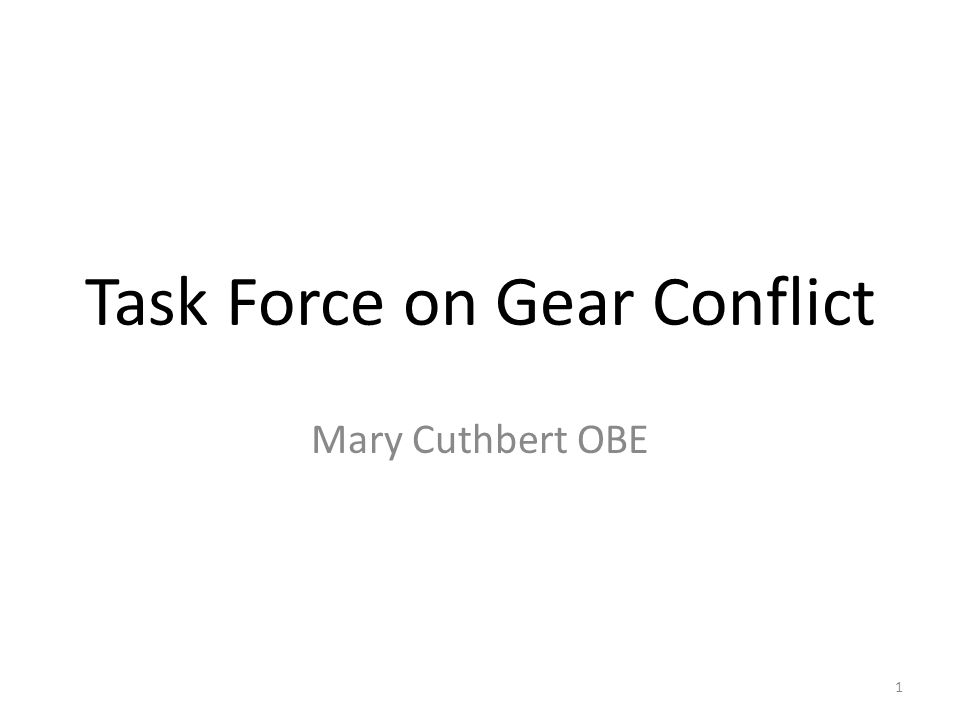 Task Force on Gear Conflict Mary Cuthbert OBE 1