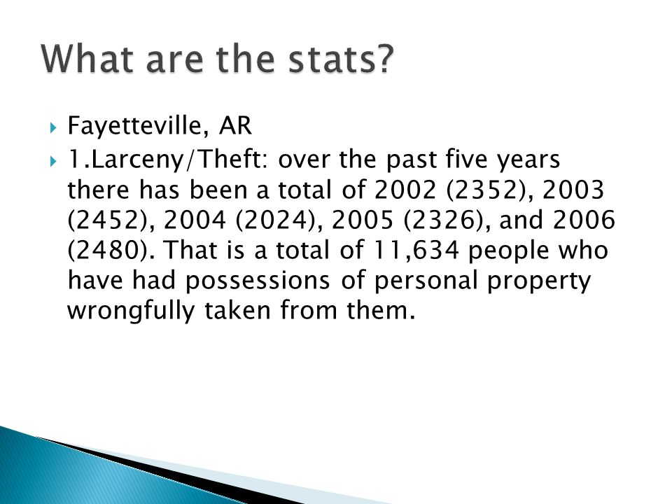  Fayetteville, AR  1.Larceny/Theft: over the past five years there has been a total of 2002 (2352), 2003 (2452), 2004 (2024), 2005 (2326), and 2006 (2480).