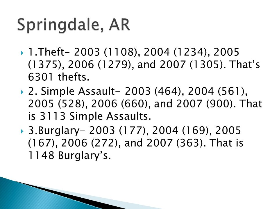  1.Theft- 2003 (1108), 2004 (1234), 2005 (1375), 2006 (1279), and 2007 (1305). That's 6301 thefts.  2. Simple Assault- 2003 (464), 2004 (561), 2005