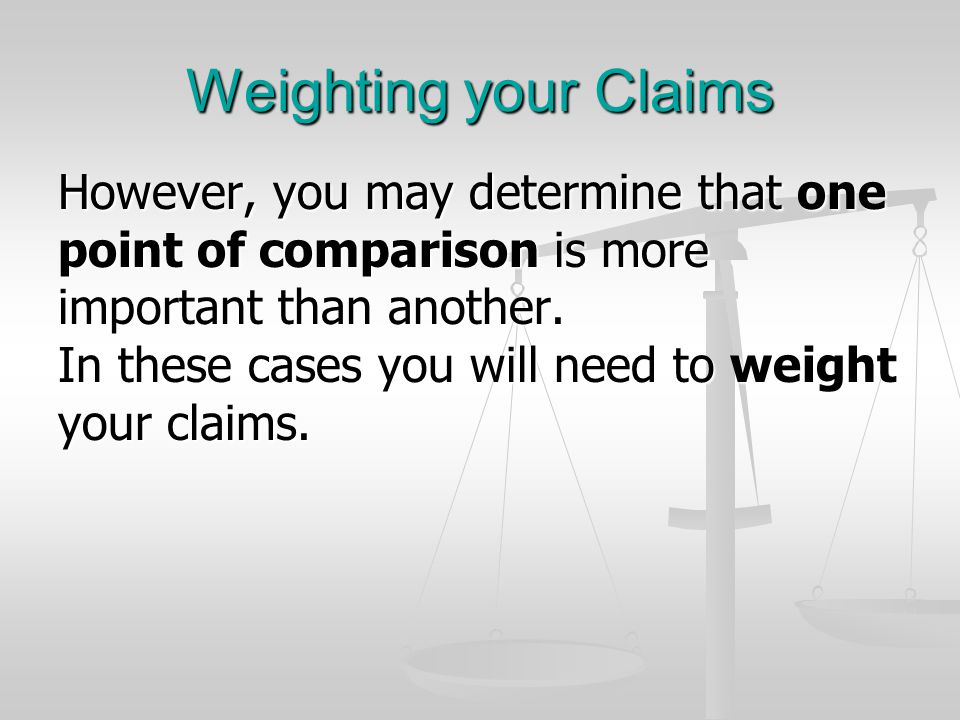 Weighting your Claims However, you may determine that one point of comparison is more important than another.