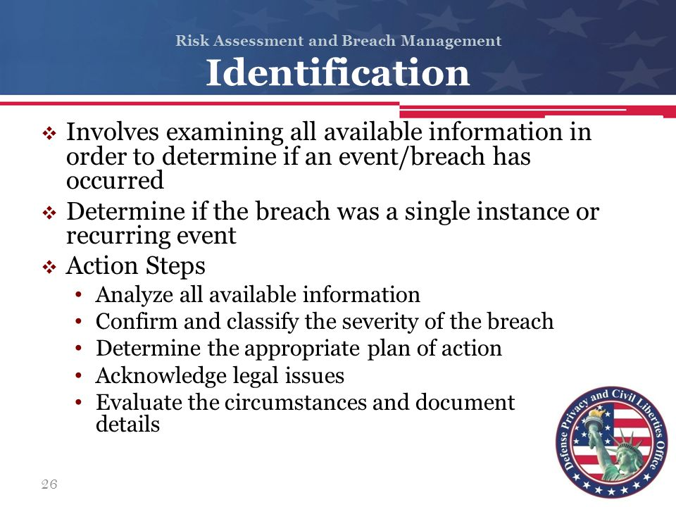 Risk Assessment and Breach Management Identification  Involves examining all available information in order to determine if an event/breach has occur
