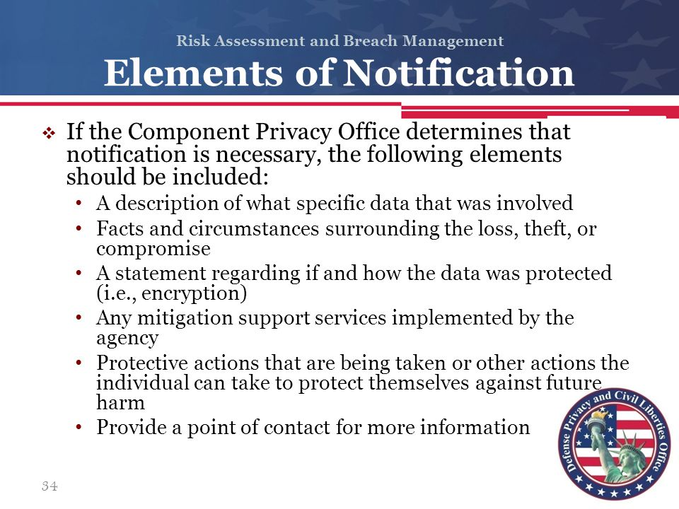 Risk Assessment and Breach Management Elements of Notification  If the Component Privacy Office determines that notification is necessary, the follow