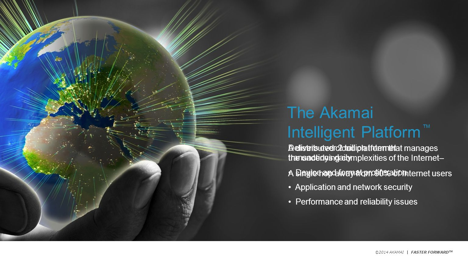 ©2013 AKAMAI | Proprietary & Confidential - FASTER FORWARD TM Avoid data theft and downtime by extending the security perimeter outside the data-center and protect from increasing frequency, scale and sophistication of web attacks.