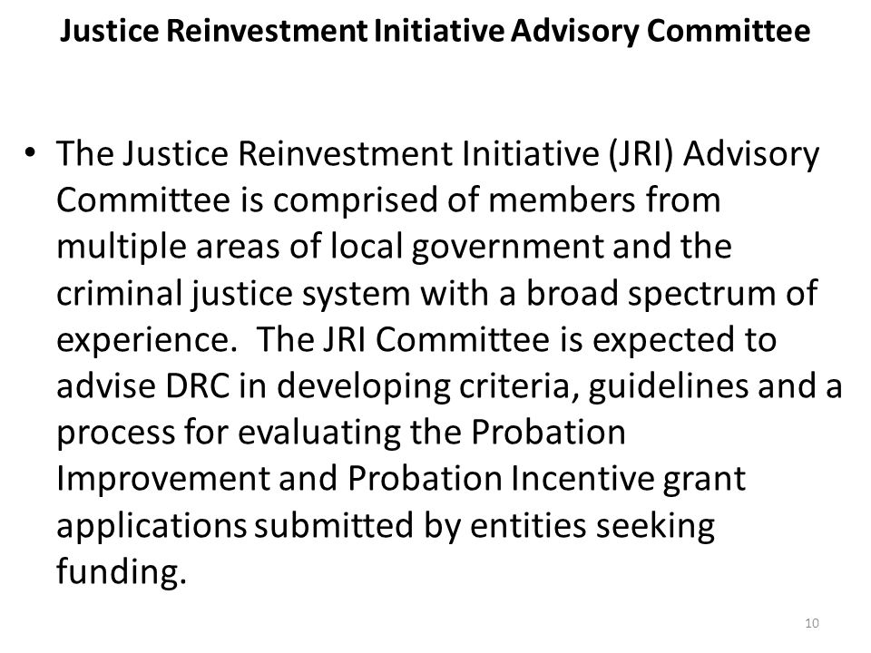 Justice Reinvestment Initiative Advisory Committee The Justice Reinvestment Initiative (JRI) Advisory Committee is comprised of members from multiple