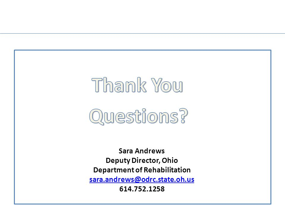 Sara Andrews Deputy Director, Ohio Department of Rehabilitation sara.andrews@odrc.state.oh.us 614.752.1258