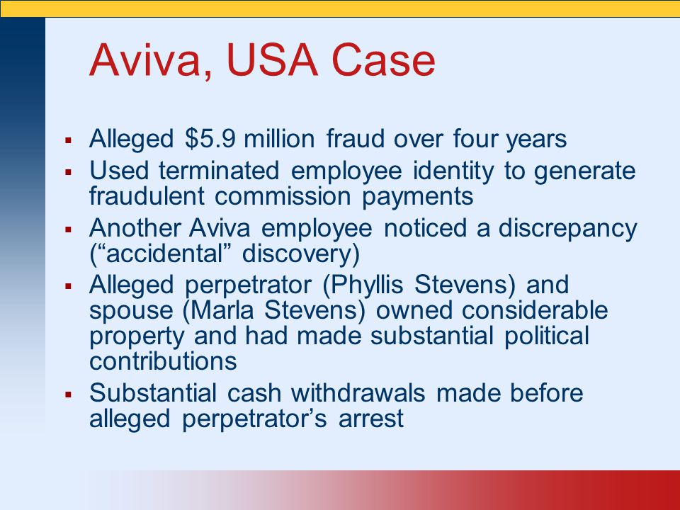 Aviva, USA Case  Alleged $5.9 million fraud over four years  Used terminated employee identity to generate fraudulent commission payments  Another