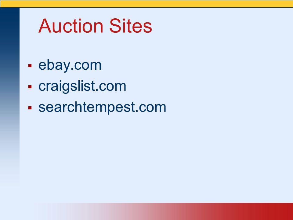 Auction Sites  ebay.com  craigslist.com  searchtempest.com