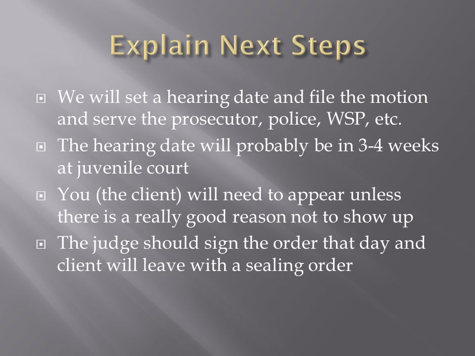  We will set a hearing date and file the motion and serve the prosecutor, police, WSP, etc.