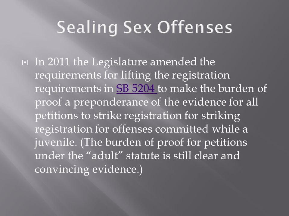  In 2011 the Legislature amended the requirements for lifting the registration requirements in SB 5204 to make the burden of proof a preponderance of the evidence for all petitions to strike registration for striking registration for offenses committed while a juvenile.