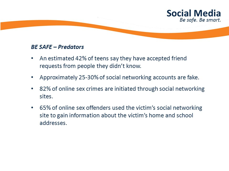 Presentation Title BE SAFE – Predators An estimated 42% of teens say they have accepted friend requests from people they didn't know. Approximately 25