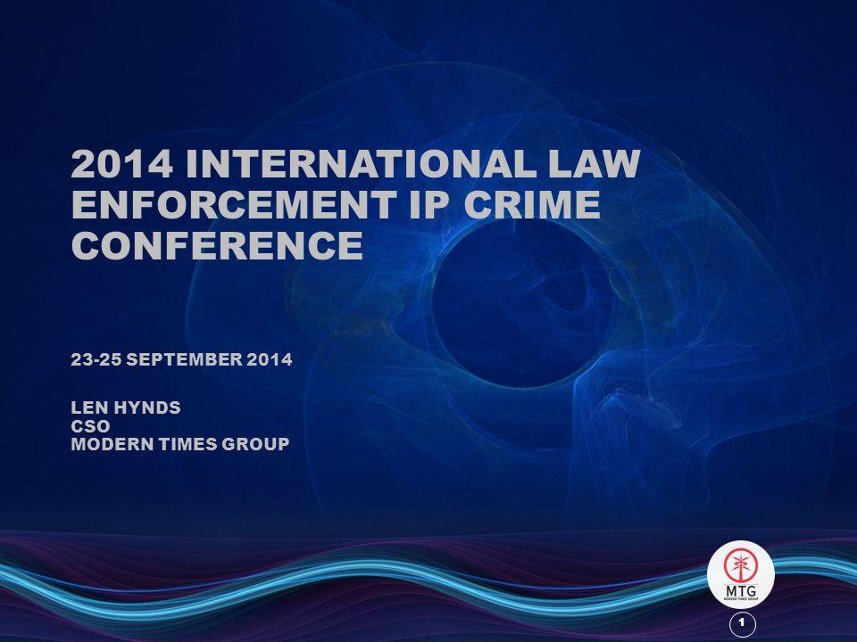 1 1 2014 INTERNATIONAL LAW ENFORCEMENT IP CRIME CONFERENCE 23-25 SEPTEMBER 2014 LEN HYNDS CSO MODERN TIMES GROUP