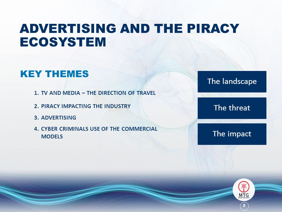 2 ADVERTISING AND THE PIRACY ECOSYSTEM KEY THEMES 1.TV AND MEDIA – THE DIRECTION OF TRAVEL 2.PIRACY IMPACTING THE INDUSTRY 3.ADVERTISING 4.CYBER CRIMINALS USE OF THE COMMERCIAL MODELS The landscape The threat The impact