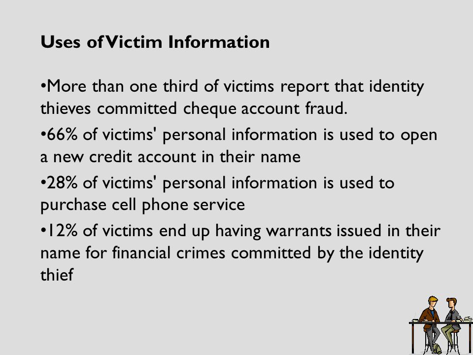 Uses of Victim Information More than one third of victims report that identity thieves committed cheque account fraud.