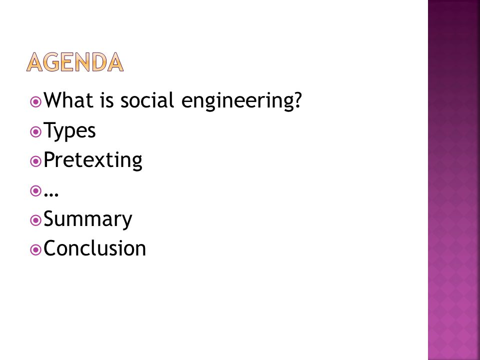  What is social engineering?  Types  Pretexting  …  Summary  Conclusion