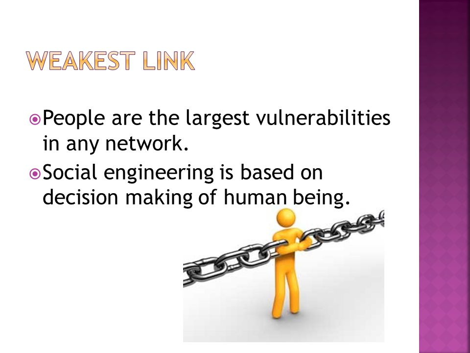  People are the largest vulnerabilities in any network.