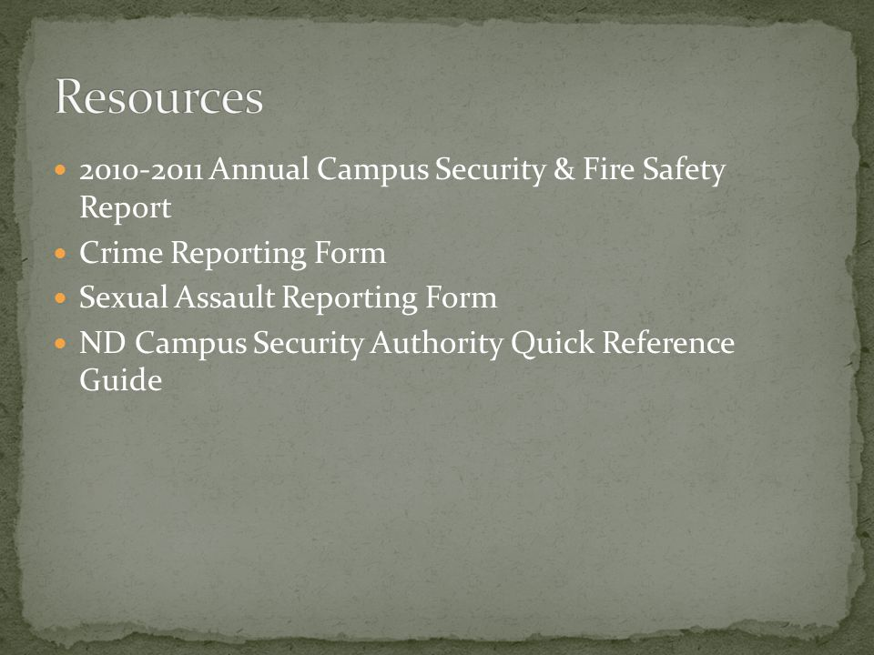 2010-2011 Annual Campus Security & Fire Safety Report Crime Reporting Form Sexual Assault Reporting Form ND Campus Security Authority Quick Reference Guide