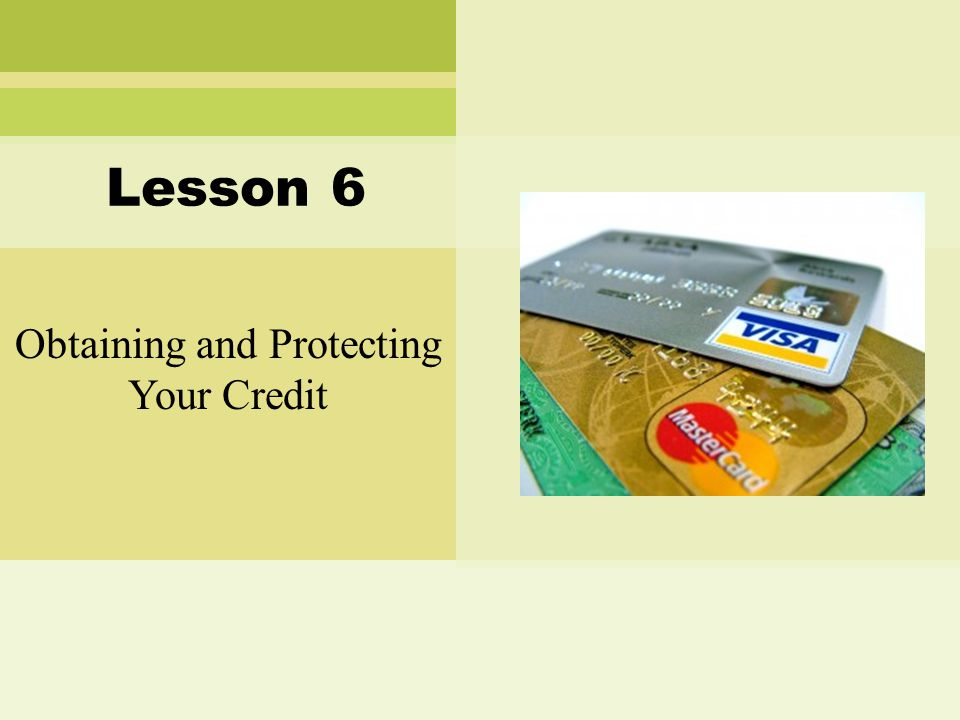 Obtaining and Protecting Your Credit Lesson 6