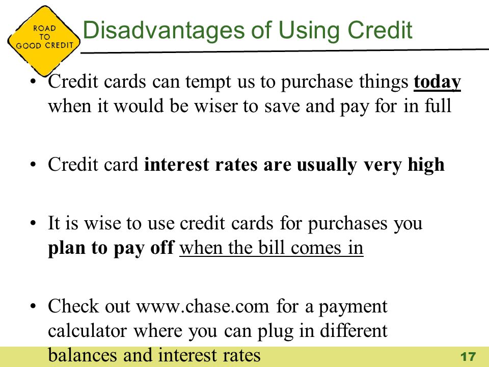 Disadvantages of Using Credit Credit cards can tempt us to purchase things today when it would be wiser to save and pay for in full Credit card intere