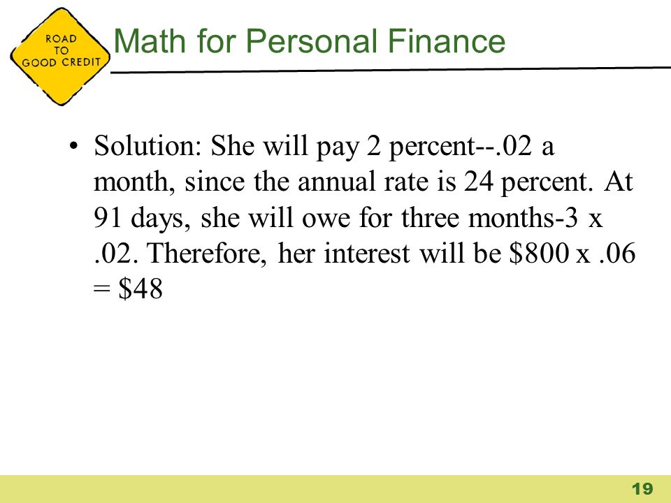 Math for Personal Finance Solution: She will pay 2 percent--.02 a month, since the annual rate is 24 percent. At 91 days, she will owe for three month