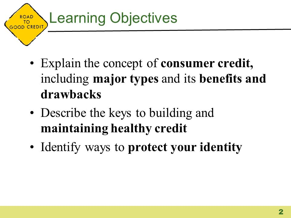 Learning Objectives Explain the concept of consumer credit, including major types and its benefits and drawbacks Describe the keys to building and mai