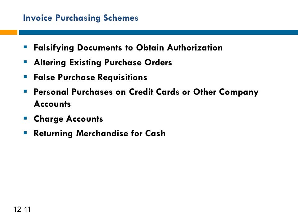 Invoice Purchasing Schemes 12 12-11  Falsifying Documents to Obtain Authorization  Altering Existing Purchase Orders  False Purchase Requisitions 