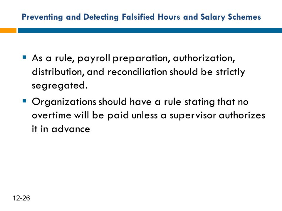 Preventing and Detecting Falsified Hours and Salary Schemes 27 12-26  As a rule, payroll preparation, authorization, distribution, and reconciliation