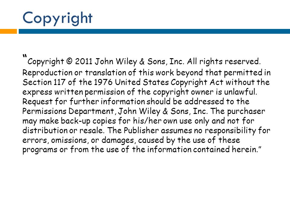 """Copyright """" Copyright © 2011 John Wiley & Sons, Inc. All rights reserved. Reproduction or translation of this work beyond that permitted in Section 11"""