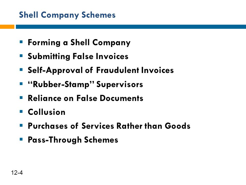 Shell Company Schemes 5 12-4  Forming a Shell Company  Submitting False Invoices  Self-Approval of Fraudulent Invoices  ''Rubber-Stamp'' Superviso