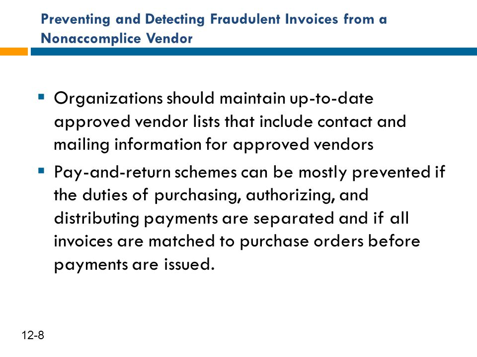 Preventing and Detecting Fraudulent Invoices from a Nonaccomplice Vendor 9 12-8  Organizations should maintain up-to-date approved vendor lists that