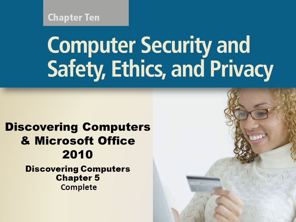 Discovering Computers & Microsoft Office 2010 Discovering Computers Chapter 5 Complete