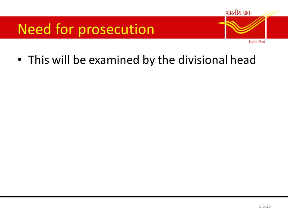 Need for prosecution This will be examined by the divisional head 1.5.25