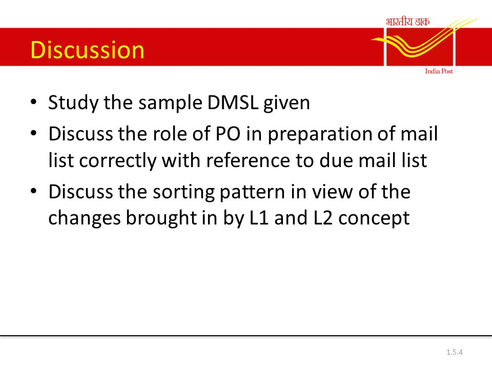 Discussion Study the sample DMSL given Discuss the role of PO in preparation of mail list correctly with reference to due mail list Discuss the sorting pattern in view of the changes brought in by L1 and L2 concept 1.5.4