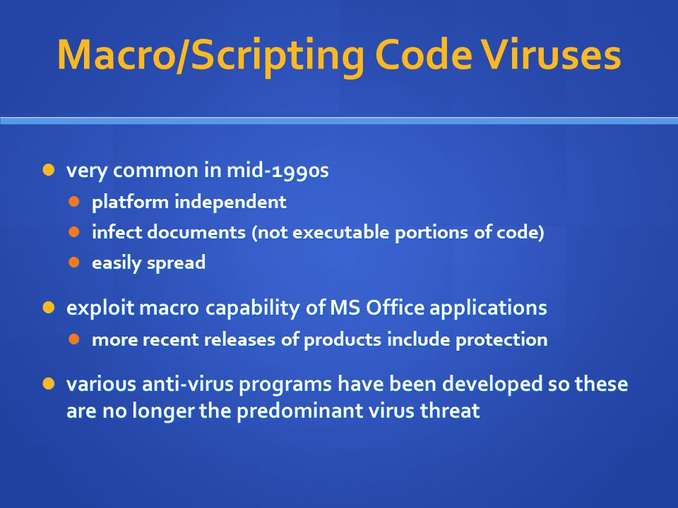 Macro/Scripting Code Viruses very common in mid-1990s very common in mid-1990s platform independent platform independent infect documents (not executa