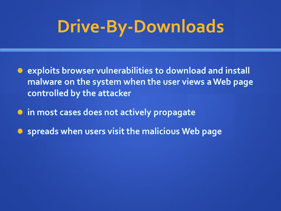 Drive-By-Downloads exploits browser vulnerabilities to download and install malware on the system when the user views a Web page controlled by the att
