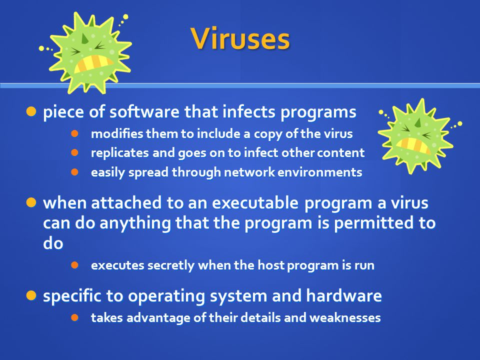 Viruses piece of software that infects programs piece of software that infects programs modifies them to include a copy of the virus modifies them to