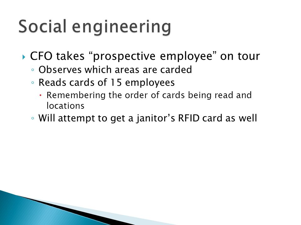  CFO takes prospective employee on tour ◦ Observes which areas are carded ◦ Reads cards of 15 employees  Remembering the order of cards being read and locations ◦ Will attempt to get a janitor's RFID card as well