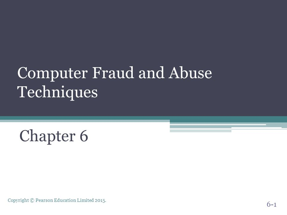 Copyright © Pearson Education Limited 2015. Computer Fraud and Abuse Techniques Chapter 6 6-1