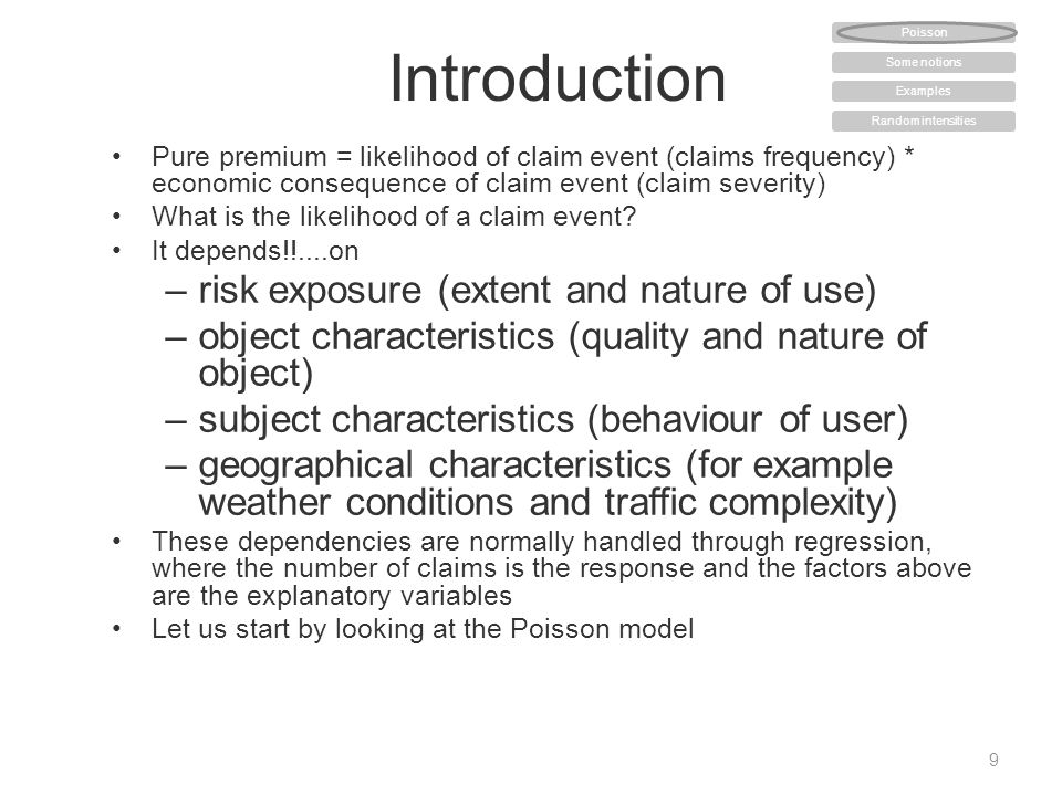 Introduction Pure premium = likelihood of claim event (claims frequency) * economic consequence of claim event (claim severity) What is the likelihood of a claim event.