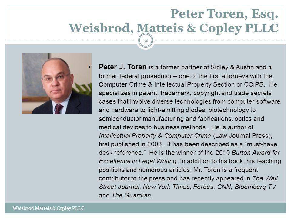 Peter Toren, Esq. Weisbrod, Matteis & Copley PLLC Weisbrod Matteis & Copley PLLC 2 Peter J. Toren is a former partner at Sidley & Austin and a former