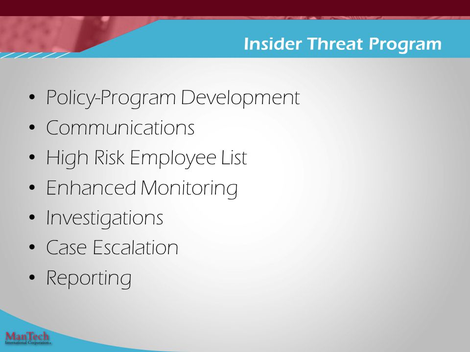 Policy-Program Development Communications High Risk Employee List Enhanced Monitoring Investigations Case Escalation Reporting Insider Threat Program