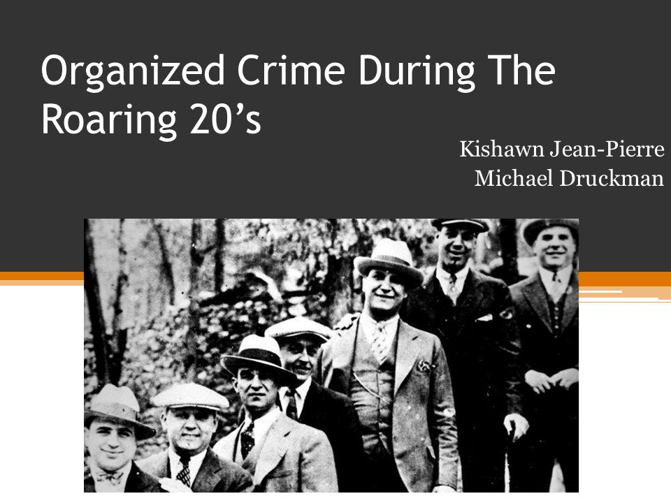 Organized Crime During The Roaring 20's Kishawn Jean-Pierre Michael Druckman