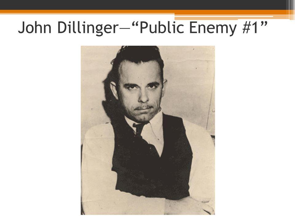 John Dillinger— Public Enemy #1